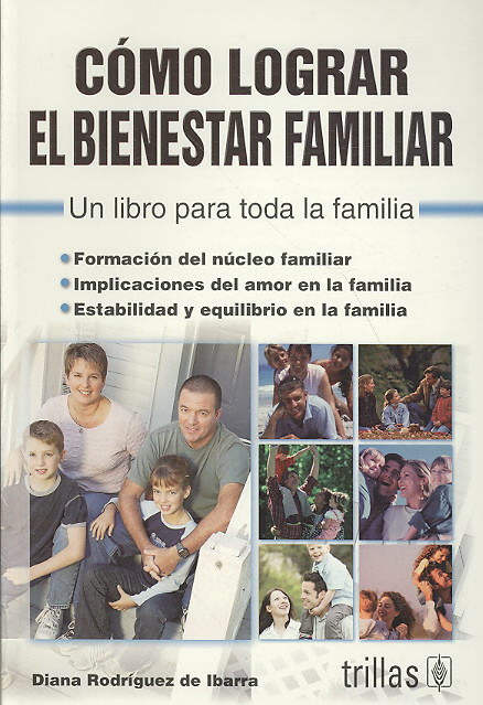 Como lograr el bienestar familiar/ How to Achive the Families Well Being By Ibarra, Diana Rodriguez De